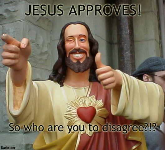 [Image: jesus_approves.jpg]